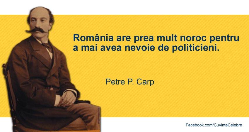 citate despre romania România și politicienii ei, citat de Petre P. Carp citate despre romania