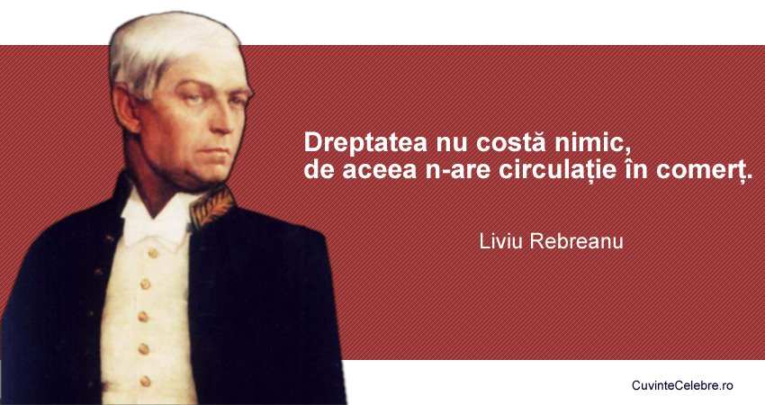 citate celebre despre dreptate Nu căuta dreptatea pe rafurile magazinelor, citat de Liviu Rebreanu citate celebre despre dreptate