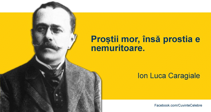 citate despre il caragiale Nu scăpăm ușor de proști, un citat de Ion Luca Caragiale citate despre il caragiale