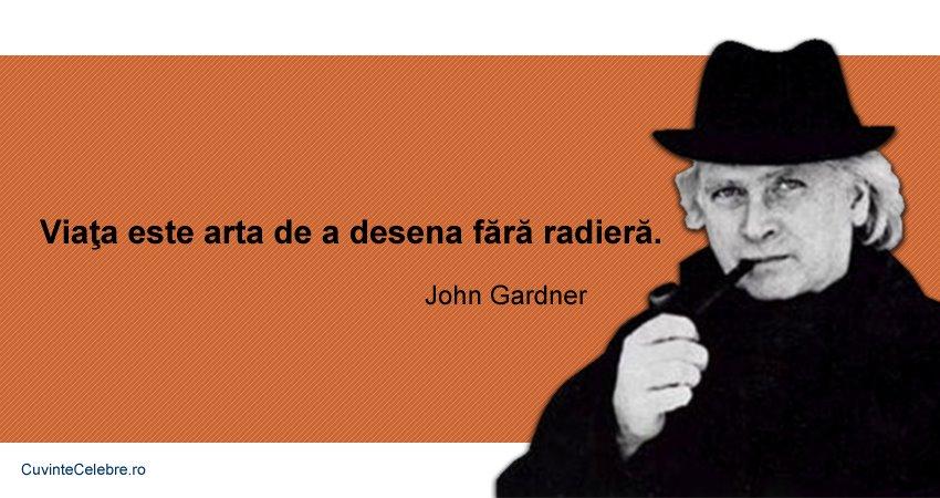citate celebre despre arta Ai grijă cum îți desenezi viața, citat de John Gardner citate celebre despre arta