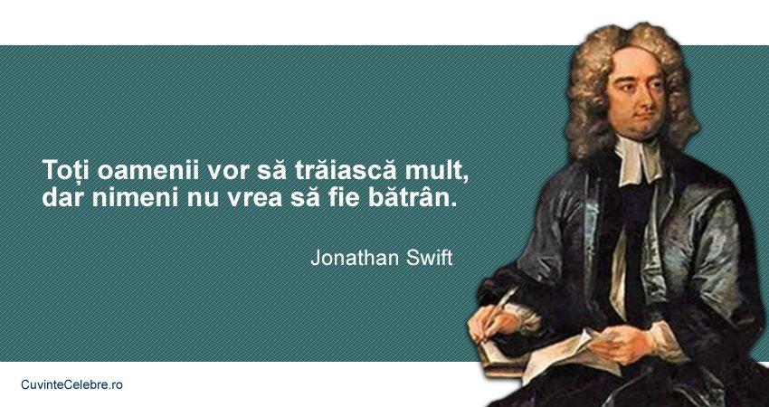 citate celebre despre batranete Amânăm bătrânețea la nesfârșit, citat de Jonathan Swift citate celebre despre batranete