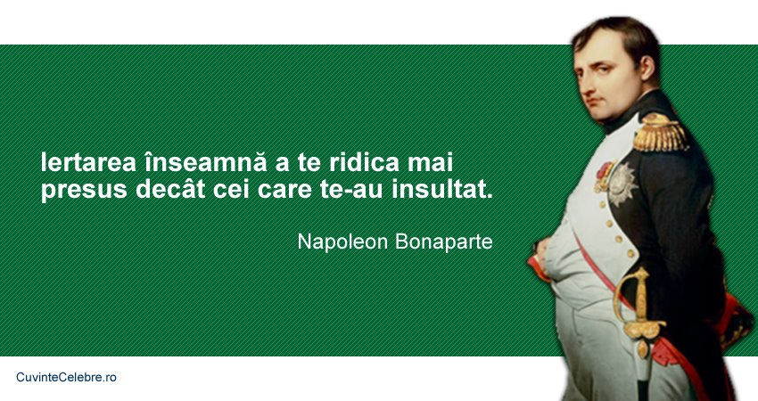 citate celebre despre iertare Iertarea este înălțătoare, citat de Napoleon Bonaparte citate celebre despre iertare