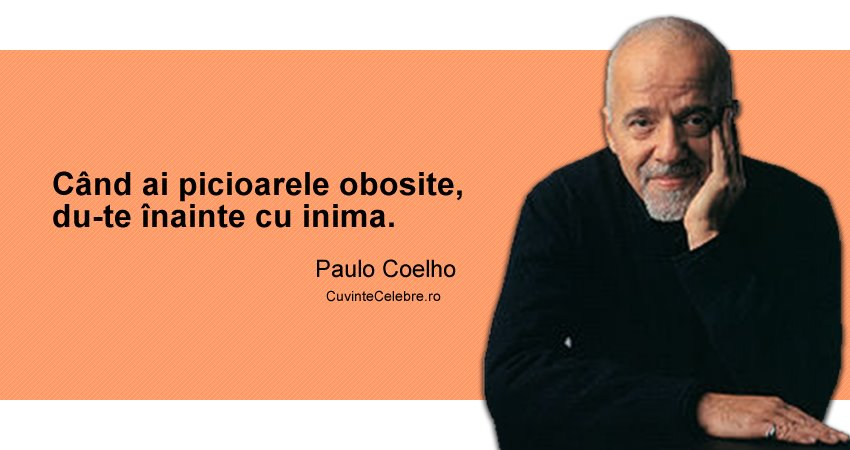 citate despre inima Mergi mai departe cu inima, citat de Paulo Coelho citate despre inima