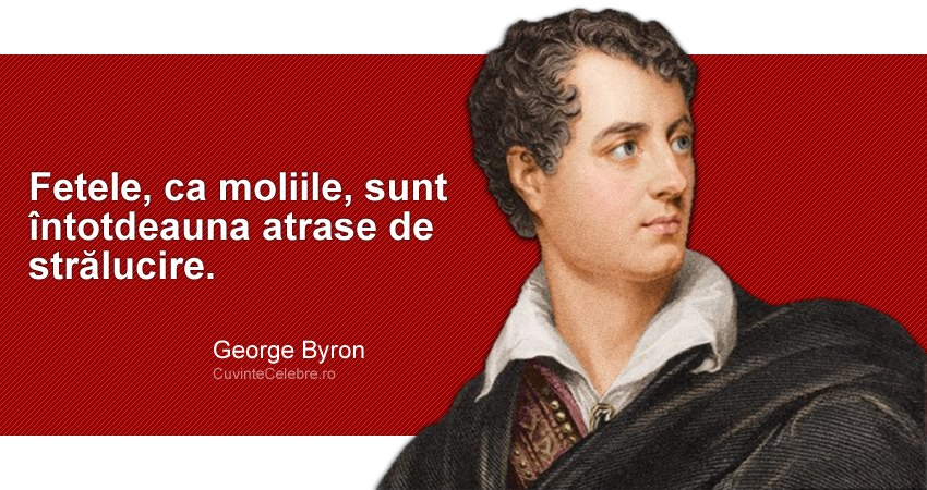 citate despre fete Femeile sunt ca moliile, citat de George Byron citate despre fete