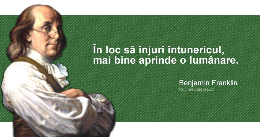 """""""În loc să înjuri întunericul, mai bine aprinde o lumânare."""" Benjamin Franklin"""