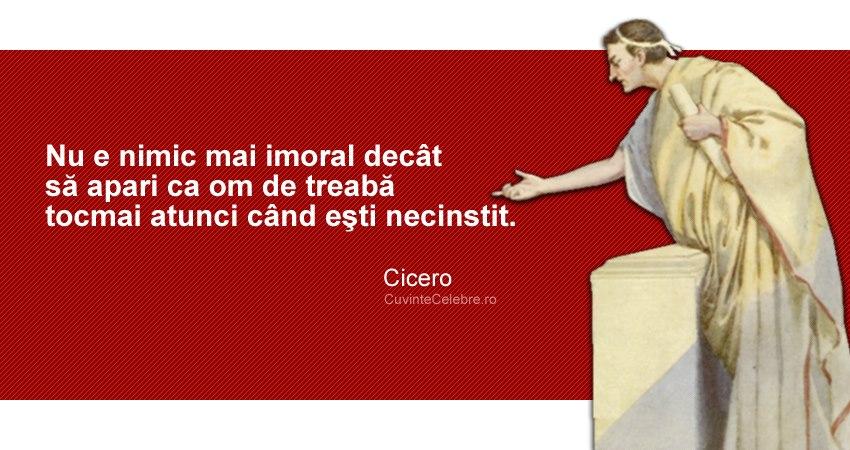 """""""Nu e nimic mai imoral decât să pari om de treabă tocmai atunci când ești necinstit."""" Cicero"""