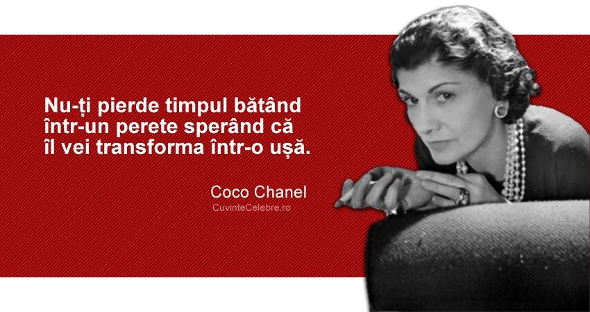 """""""Nu-ți pierde timpul bătând într-un perete sperând că îl vei transforma într-o ușă."""" Coco Chanel"""