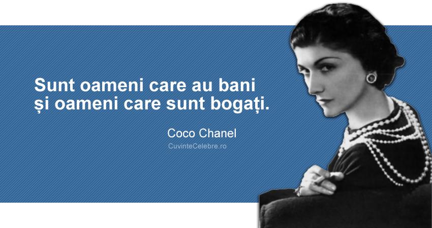 """""""Sunt oameni care au bani și oameni care sunt bogați."""" Coco Chanel"""