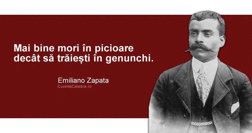 """""""Mai bine mori în picioare decât să trăiești în genunchi."""" Emiliano Zapata"""