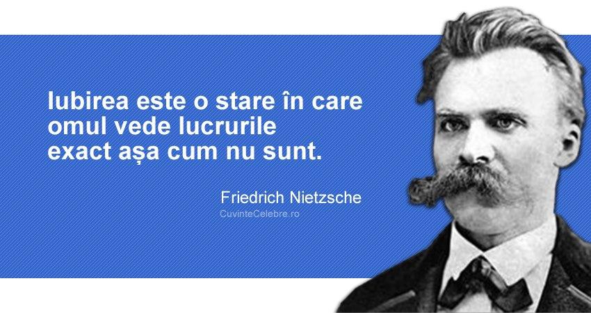 """""""Iubirea este o stare în care omul vede lucrurile exact așa cum nu sunt."""" Friedrich Nietzsche"""