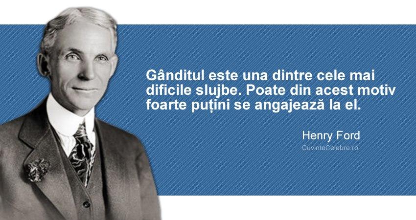 """""""Gânditul este una dintre cele mai dificile slujbe. Poate din acest motiv foarte puțini se angajează la el."""" Henry Ford"""