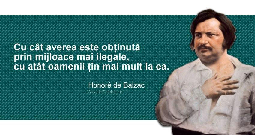 """""""Cu cât averea este obținută prin mijloace mai ilegale, cu atât oamenii țin mai mult la ea."""" Honoré de Balzac"""
