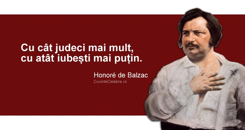 """""""Cu cât judeci mai mult, cu atât iubești mai puțin."""" Honoré de Balzac"""