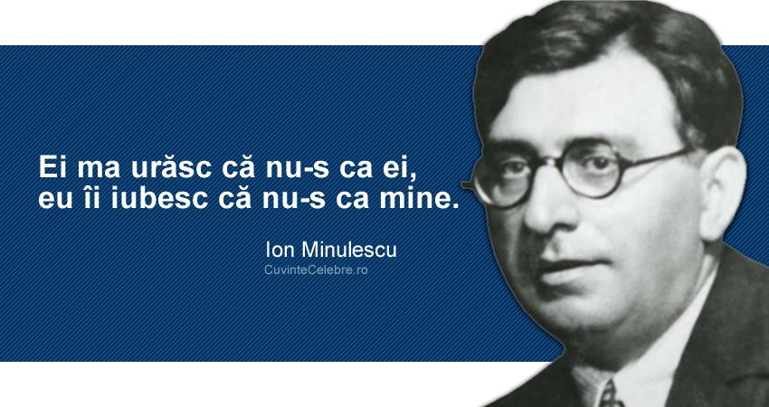 """""""Ei ma urăsc că nu-s ca ei, eu îi iubesc că nu-s ca mine."""" Ion Minulescu"""