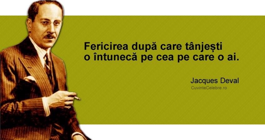 citate despre nemultumire Suntem întotdeauna nemulțumiți, citat de Jacques Deval citate despre nemultumire