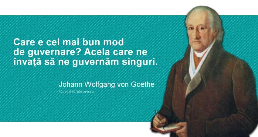 """""""Care e cel mai bun mod de guvernare? Acela care ne învață să ne guvernăm singuri."""" Johann Wolfgang von Goethe"""
