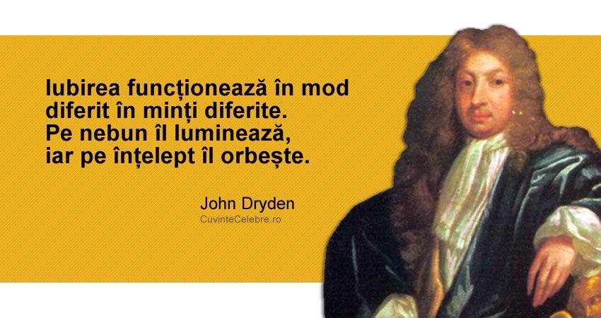 """""""Iubirea funcționează în mod diferit în minți diferite. Pe nebun îl luminează, iar pe înțelept îl orbește."""" John Dryden"""