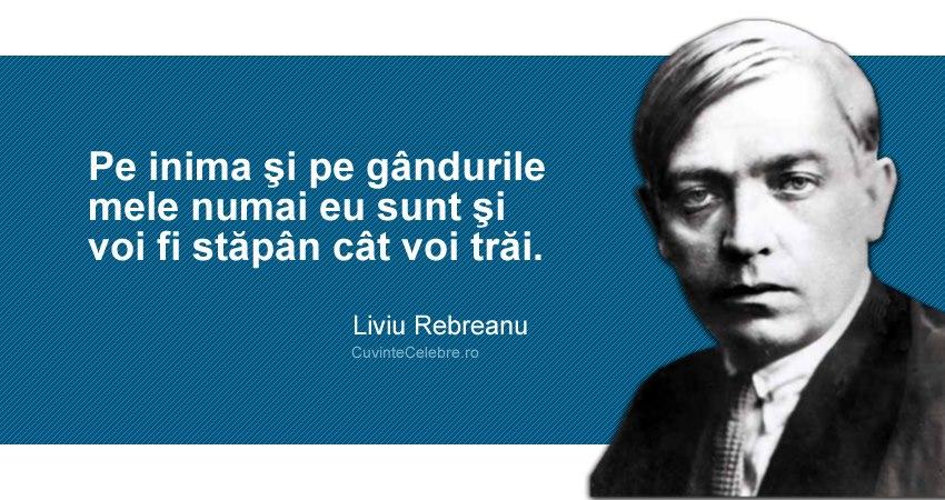 """""""Pe inima şi pe gândurile mele numai eu sunt şi voi fi stăpân cât voi trăi."""" Liviu Rebreanu"""