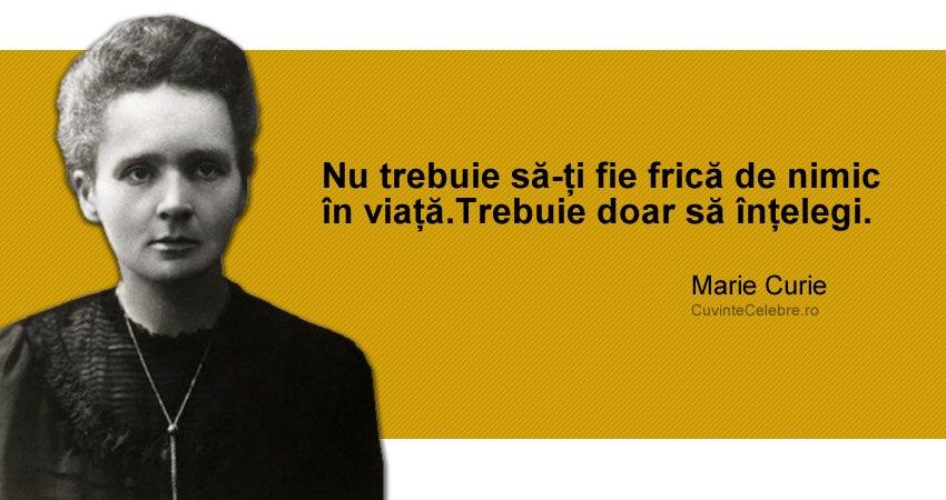 """""""Nu trebuie să-ți fie frică de nimic în viață.Trebuie doar să înțelegi."""" Marie Curie"""