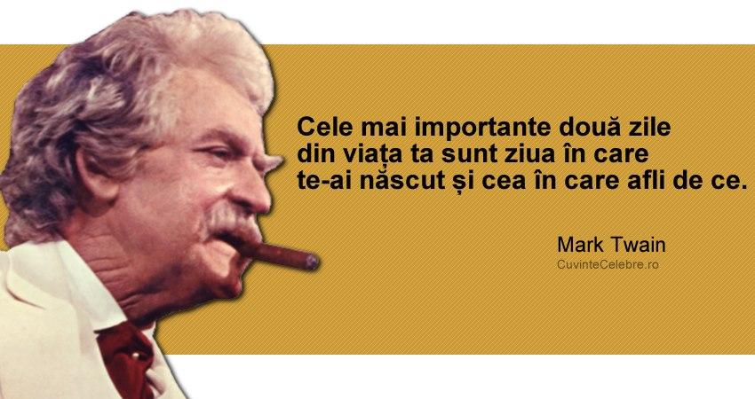 """""""Cele mai importante două zile din viața ta sunt ziua în care te-ai născut și cea în care afli de ce."""" Mark Twain"""
