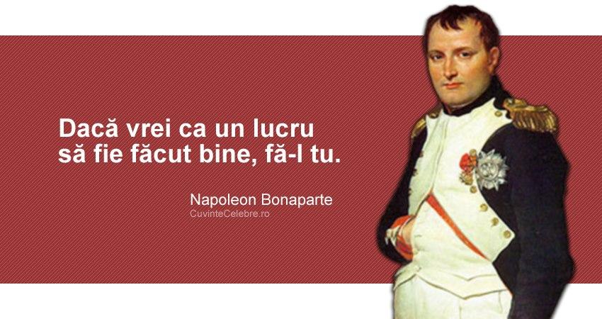 """""""Dacă vrei ca un lucru să fie făcut bine, fă-l tu."""" Napoleon Bonaparte"""