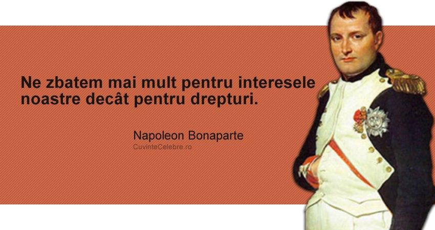 """""""Ne zbatem mai mult pentru interesele noastre decât pentru drepturi."""" Napoleon Bonaparte"""