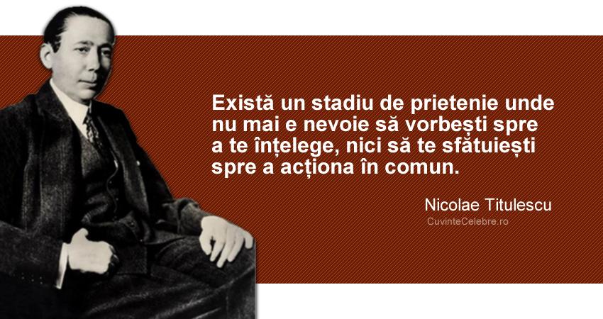"""""""Există un stadiu de prietenie unde nu mai e nevoie să vorbești spre a te înțelege, nici să te sfătuiești spre a acționa în comun."""" Nicolae Titulescu"""