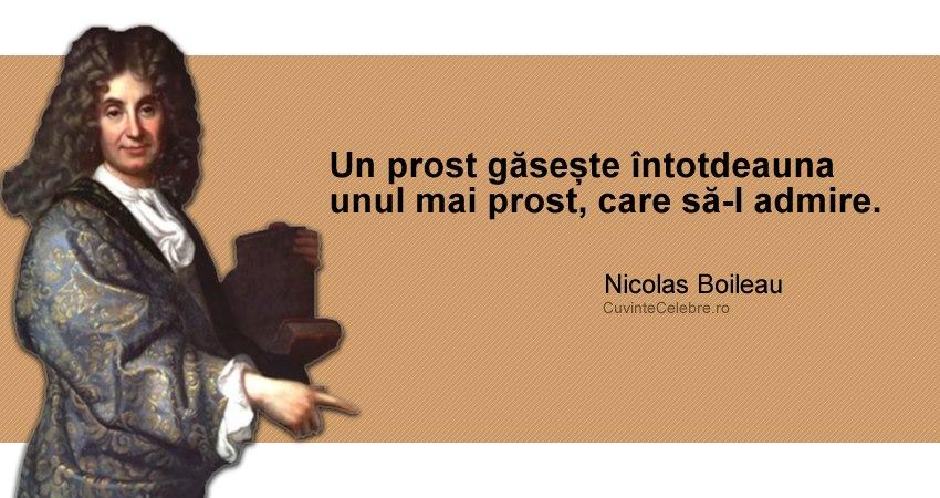 """""""Un prost găsește întotdeauna unul mai prost, care să-l admire."""" Nicolas Boileau"""