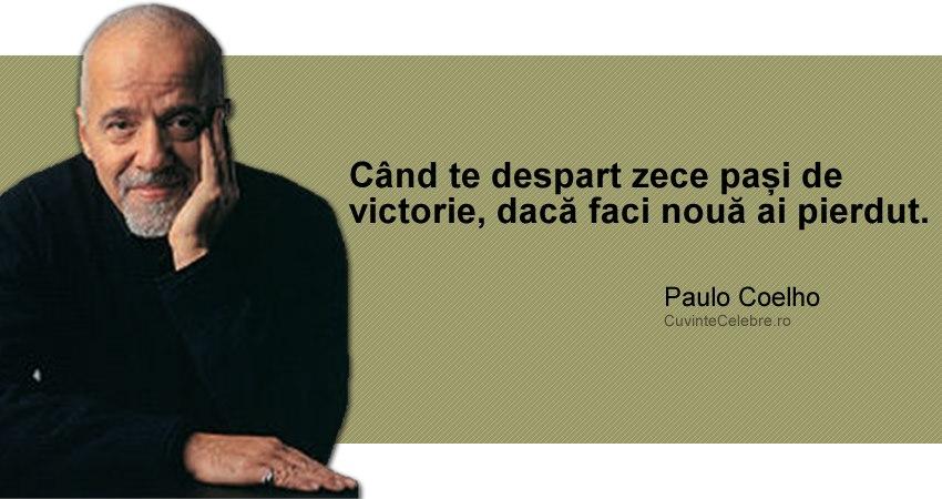 """""""Când te despart zece pași de victorie, dacă faci nouă ai pierdut."""" Paulo Coelho"""