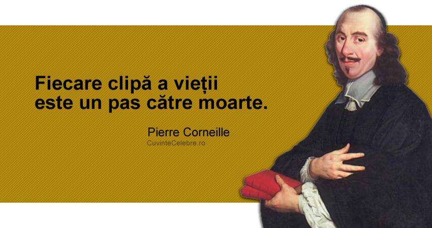 """""""Fiecare clipă a vieții este un pas către moarte."""" Pierre Corneille"""
