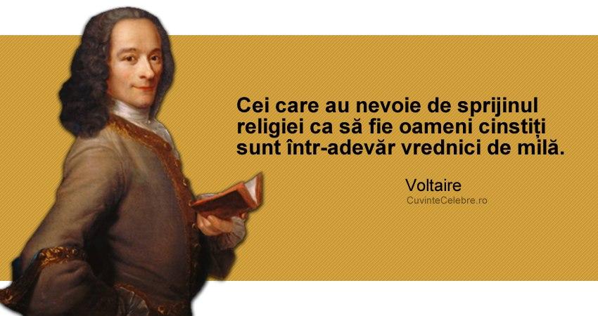 """""""Cei care au nevoie de sprijinul religiei ca să fie oameni cinstiți sunt într-adevăr vrednici de milă."""" Voltaire"""