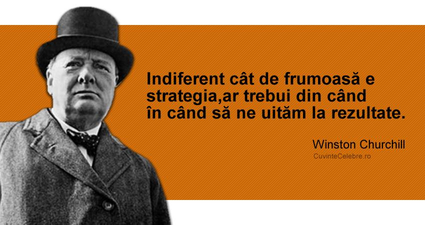 """""""Indiferent cât de frumoasă e strategia, ar trebui din când în când să ne uităm la rezultate."""" Winston Churchill"""