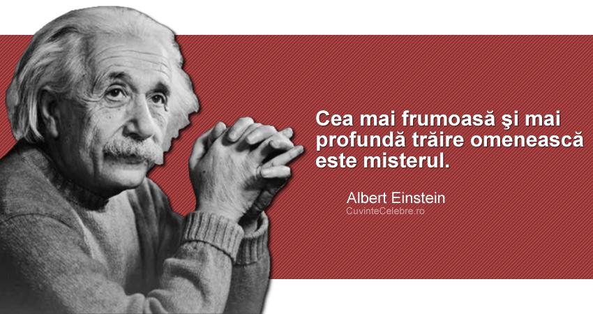 """""""Cea mai frumoasă şi mai profundă trăire omenească este misterul."""" Albert Einstein"""