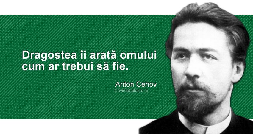 """""""Dragostea îi arată omului cum ar trebui să fie."""" Anton Cehov"""