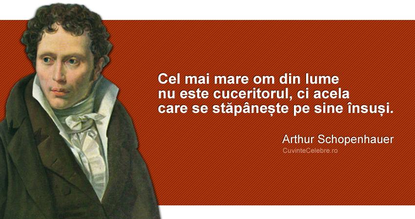 """""""Cel mai mare om din lume nu este cuceritorul, ci acela care se stăpânește pe sine însuși."""" Arthur Schopenhauer"""
