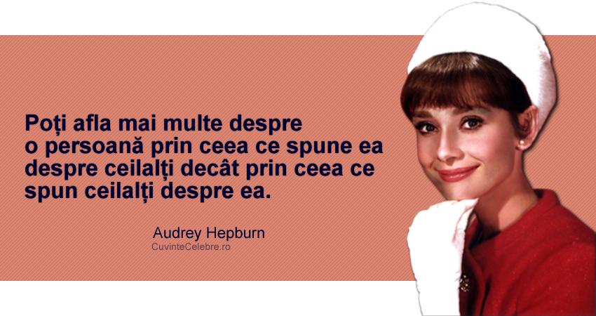 """""""Poți afla mai multe despre o persoană prin ceea ce spune ea despre ceilalți decât prin ceea ce spun ceilalți despre ea."""" Audrey Hepburn"""