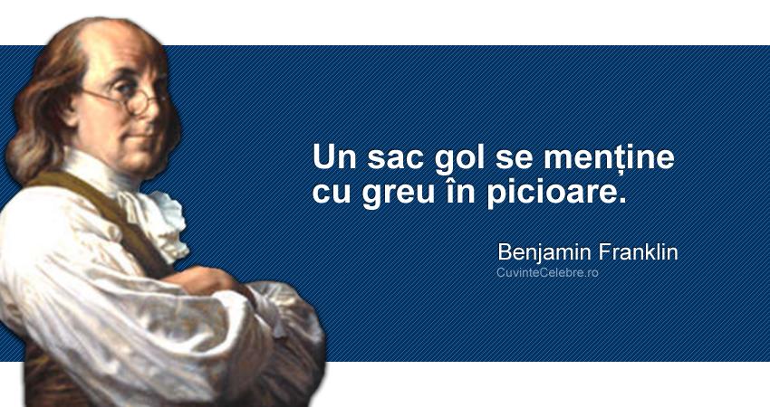 """""""Un sac gol se menține cu greu în picioare."""" Benjamin Franklin"""