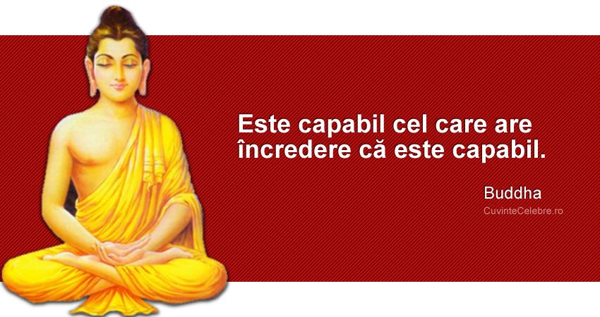 """""""Este capabil cel care are încredere că este capabil."""" Buddha"""
