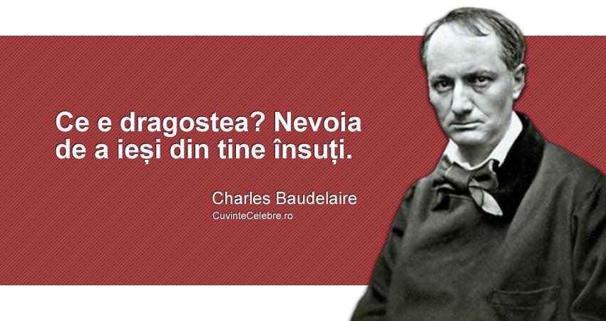 """""""Ce e dragostea? Nevoia de a ieși din tine însuți."""" Charles Baudelaire"""