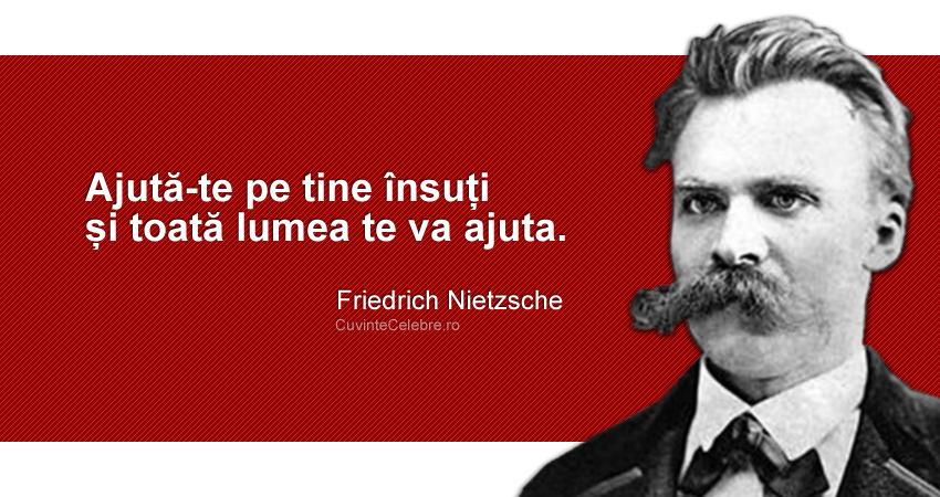 """""""Ajută-te pe tine însuți și toată lumea te va ajuta."""" Friedrich Nietzsche"""