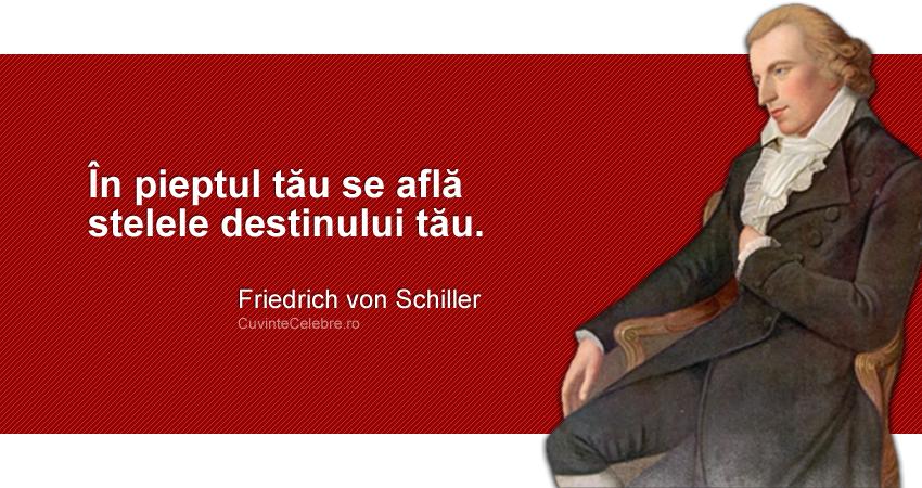"""""""În pieptul tău se află stelele destinului tău."""" Friedrich von Schiller"""