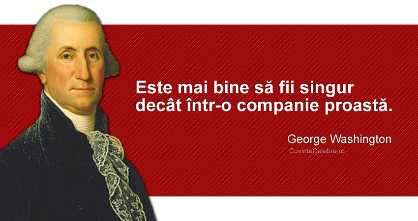 """""""Este mai bine să fii singur decât într-o companie proastă."""" George Washington"""