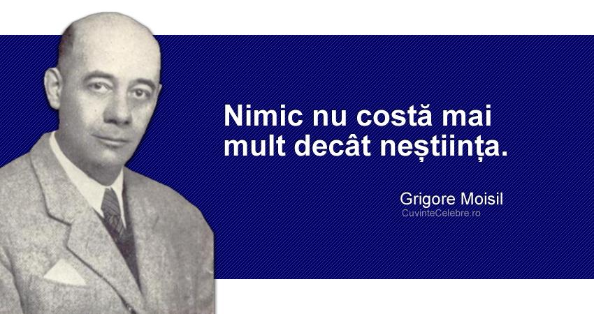 """""""Nimic nu costă mai mult decât neștiința."""" Grigore Moisil"""