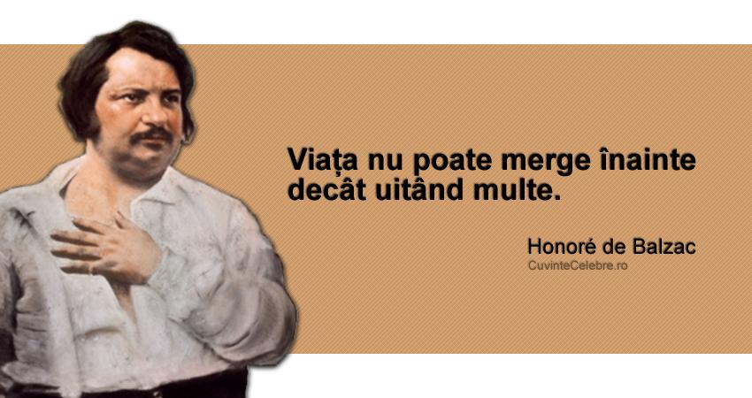 """""""Viața nu poate merge înainte decât uitând multe."""" Honoré de Balzac"""