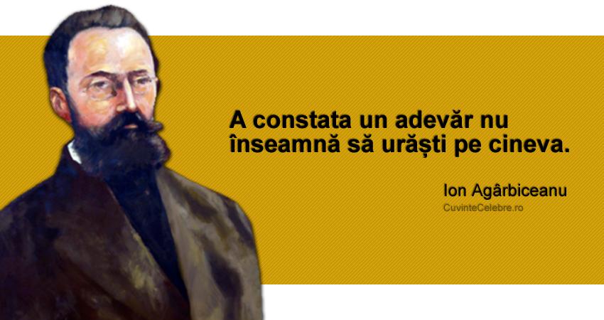 """""""A constata un adevăr nu înseamnă să urăști pe cineva."""" Ion Agârbiceanu"""