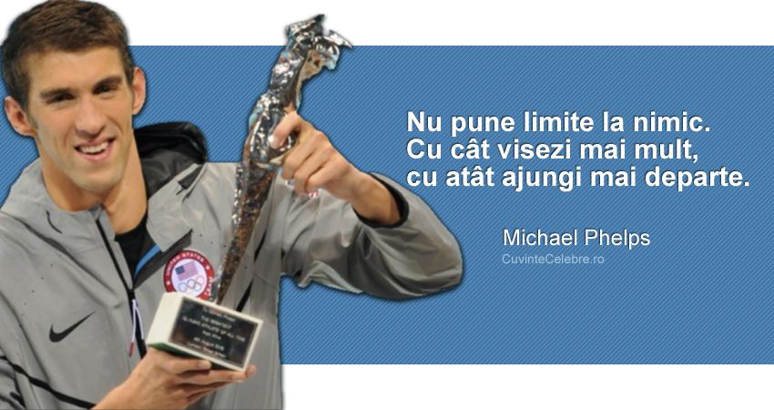 """""""Nu pune limite la nimic. Cu cât visezi mai mult, cu atât ajungi mai departe."""" Michael Phelps"""