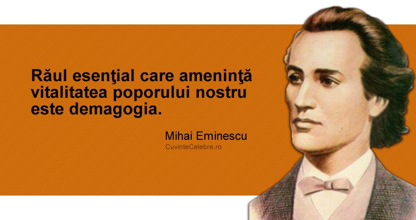 """""""Răul esenţial care ameninţă vitalitatea poporului nostru este demagogia."""" Mihai Eminescu"""
