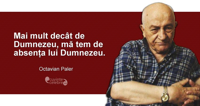 """""""Mai mult decât de Dumnezeu, mă tem de absența lui Dumnezeu."""" Octavian Paler"""