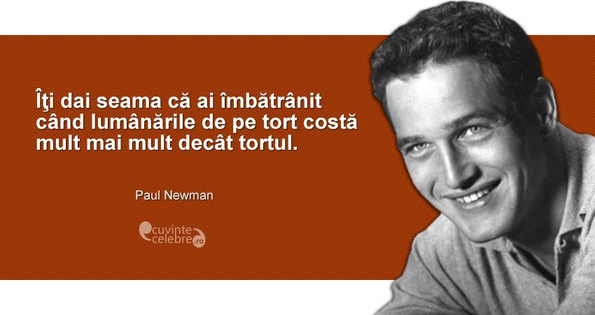 """""""Îți dai seama că ai îmbătrânit când lumânările de pe tort costă mult mai mult decât tortul."""" Paul Newman"""