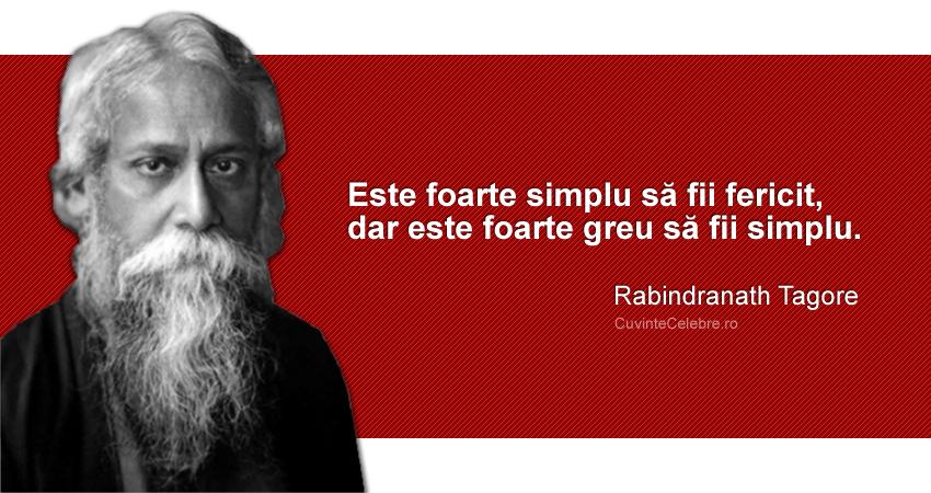 """""""Este foarte simplu să fii fericit, dar este foarte greu să fii simplu."""" Rabindranath Tagore"""